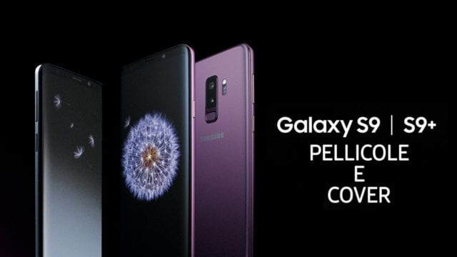 Samsung Galaxy S9 e S9 Plus Migliori Pellicole e Cover